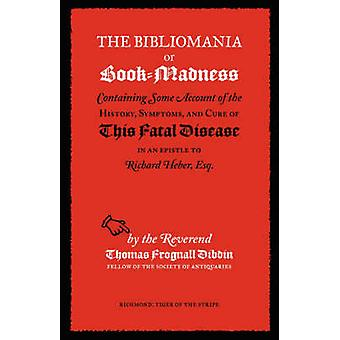 The Bibliomania or BookMadness by Dibdin & T & F