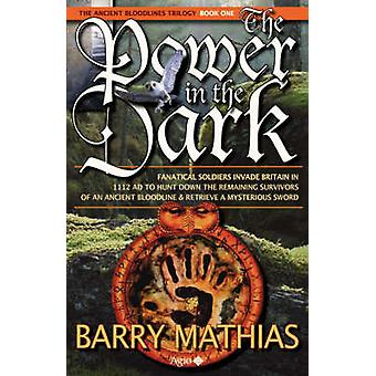 The Power in the Dark Book 1 of the Ancient Bloodlines Trilogy by Mathias & Barry