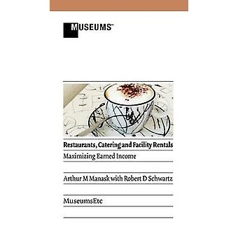 Restaurants Catering and Facility Rentals Maximizing Earned Income by Manask & Arthur M.