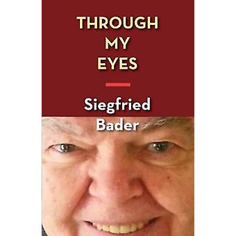 Through My Eyes A Memoir by Bader & Siegfried