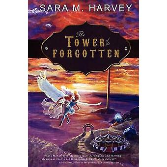The Tower of the Forgotten by Harvey & Sara M.