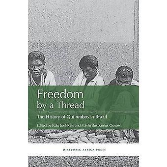 Freedom by a Thread The History of Quilombos in Brazil by Gomes & Flavio Dos Santos