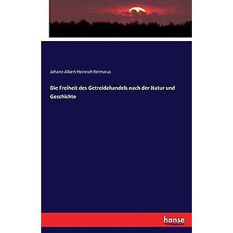 Die Freiheit des Getreidehandels nach der Natur und Geschichte de Reimarus et Johann Albert Heinrich