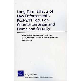 LongTerm Effects of Law Enforcements Post911 Focus on Counterterrorism and Homeland Security by Davis & Lois M.