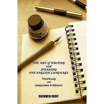 The Art of Writing and Speaking the English Language WordStudy and Composition  Rhetoric by Cody & Sherwin