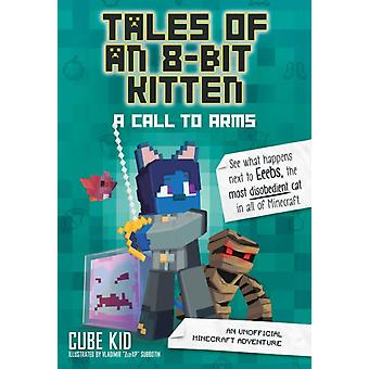 Tales of an 8Bit Kitten A Call to Arms Book 2 by Cube Kid