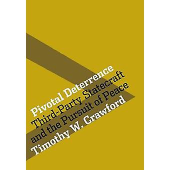 Pivotal Deterrence - Third-Party Statecraft and the Pursuit of Peace b
