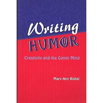 Writing Humor - Creativity and the Comic Mind by Mary Ann Rishel - 978