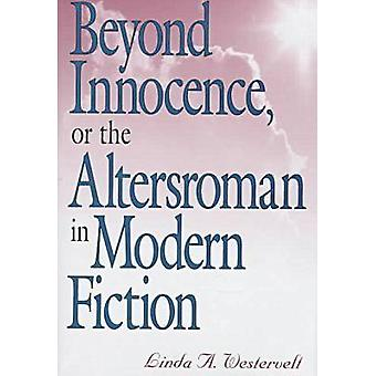 Beyond Innocence - or the Altersroman in Modern Fiction by Linda A. W