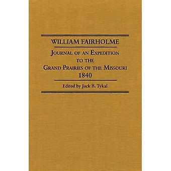 William Fairholme - Journal of an Expedition to the Grand Prairies of