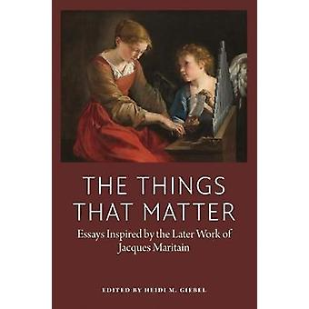 The Things That Matter - Essasys Inspired by the Later Work of Jacques