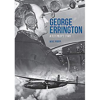 George Errington - A Test Pilot's Story by Mike Phipp - 9781445695228
