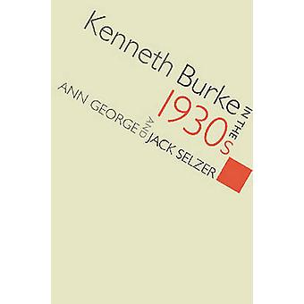 Kenneth Burke in the 1930s by Ann George - Jack Selzer - Thomas W. Be