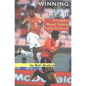 Winning with Your Head - A Complete Mental Training Guide for Soccer b