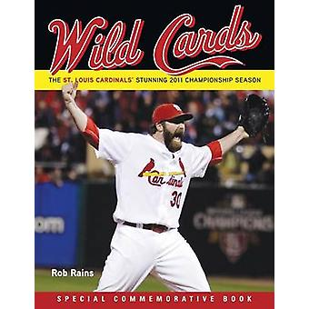 Wild Cards - The St. Louis Cardinals' Stunning 2011 Championship Seaso