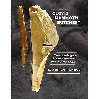 Clovis Mammoth Butchery - The Lange/Ferguson Site and Associated Bone