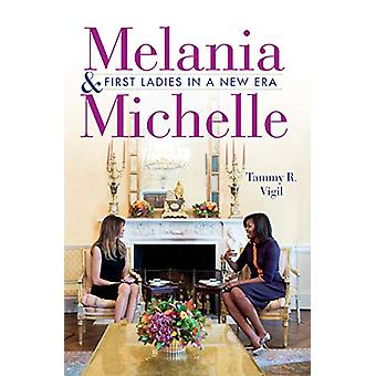 Melania and Michelle - First Ladies in a New Era by Tammy R. Vigil - 9