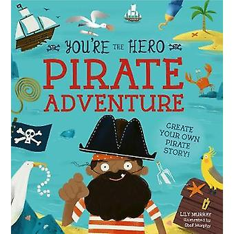 You're the Hero - Pirate Adventure by Lily Murray - 9781782409403 Book