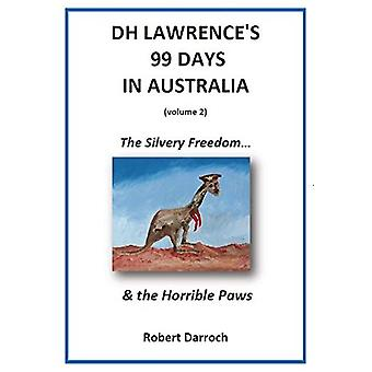 DH Lawrence's 99 Days in Australia (Volume 2) - The Silvery Freedom...