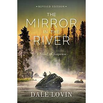 The Mirror in the River - A Novel of Suspense by Dale Lovin - 97819490
