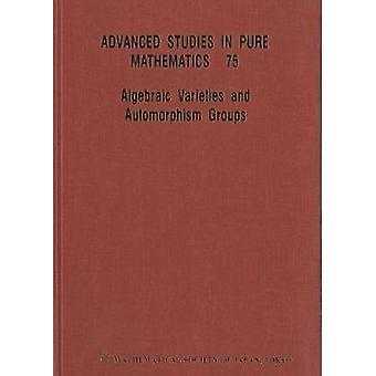 Algebraic Varieties And Automorphism Groups by Kayo Masuda - 97848649