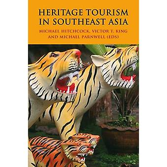 Heritage Tourism in Southeast Asia by Michael Hitchcock - Victor T. K