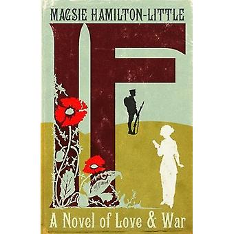 A If - A Novel of Love and War by Magsie Hamilton-Little - 97819062518
