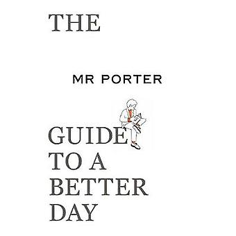 The MR PORTER Guide to a Better Day by Mr. Porter - 9780500295700 Book