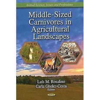 MiddleSized Carnivores in Agricultural Landscapes by Edited by Luis M Rosalino & Edited by Carla Gheler costa