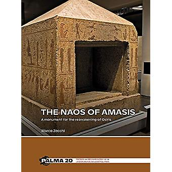 The Naos of Amasis - A Monument for the Reawakening of Osiris by Dr. M
