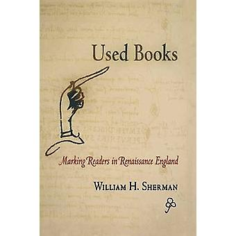 Used Books - Marking Readers in Renaissance England by William H. Sher