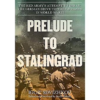 Prelude to Stalingrad - The Red Army's Attempt to Derail the German Dr