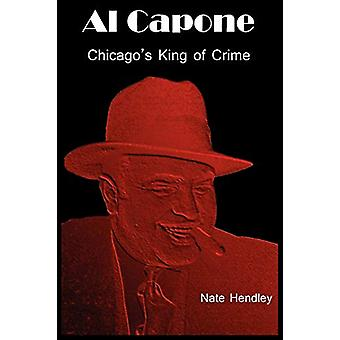 Al Capone - Chicago's King of Crime by Nate Hendley - 9780986542725 Bo
