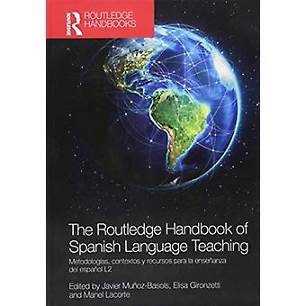 The Routledge Handbook of Spanish Language Teaching by Edited by Javier Munoz Basols & Edited by Elisa Gironzetti & Edited by Manel Lacorte