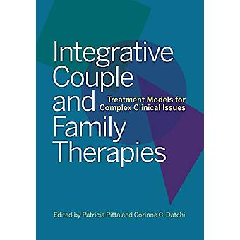 Integrative Couple and Family Therapies - Treatment Models for Complex
