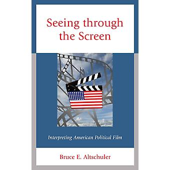 Seeing through the Screen by Altschuler & Bruce E.