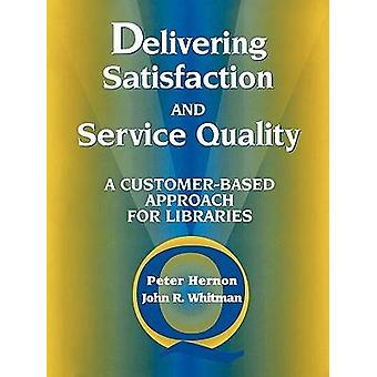 Delivering Satisfaction and Service Quality - A Customer-based Approac