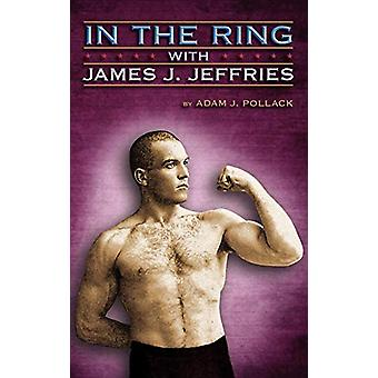 Im Ring mit James J. Jeffries von Adam J. Pollack - 9780979982217