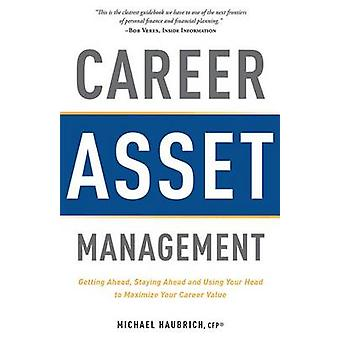 Career Asset Management - Getting Ahead - Staying Ahead and Using Your