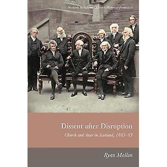 Dissent After Disruption Church and State in Scotland 184363 Scottish Religious Cultures