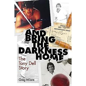 And Bring the Darkness Home The Tony Dell Story