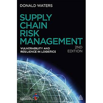 Supply Chain Risk Management Vulnerability and Resilience in Logistics by Waters & Donald