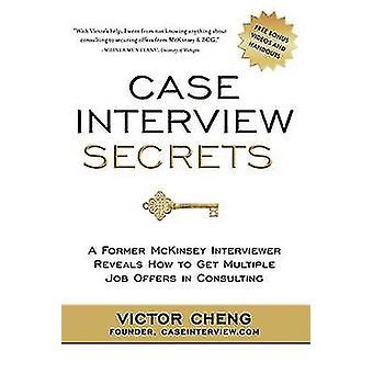 Case Interview Secrets Een voormalig McKinsey Interviewer onthult hoe je meerdere vacatures in consulting door Cheng & Victor