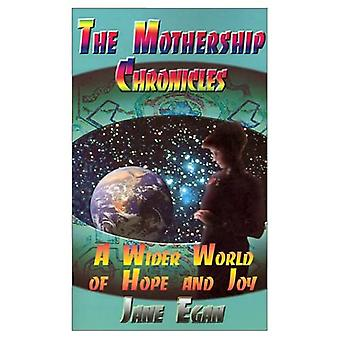 The Mother Ship Chronicles: A Wider World of Hope and Joy