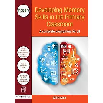 Developing Memory Skills in the Primary Classroom  A complete programme for all by Davies & Gill