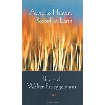 Awed to Heaven - Rooted in Earth - Prayers of Walter Brueggemann by Ed