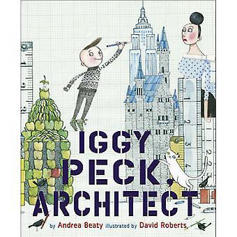 Iggy Peck - Architect by Andrea Beaty - David Roberts - 9780810911062