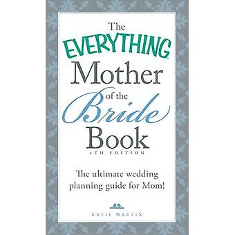 The Everything Mother of the Bride Book - The Ultimate Wedding Plannin