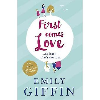 First Comes Love by Emily Giffin - 9781444799026 Book