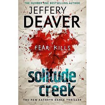 Solitude Creek - rädsla dödar av Jeffery Deaver - 9781444757422 bok